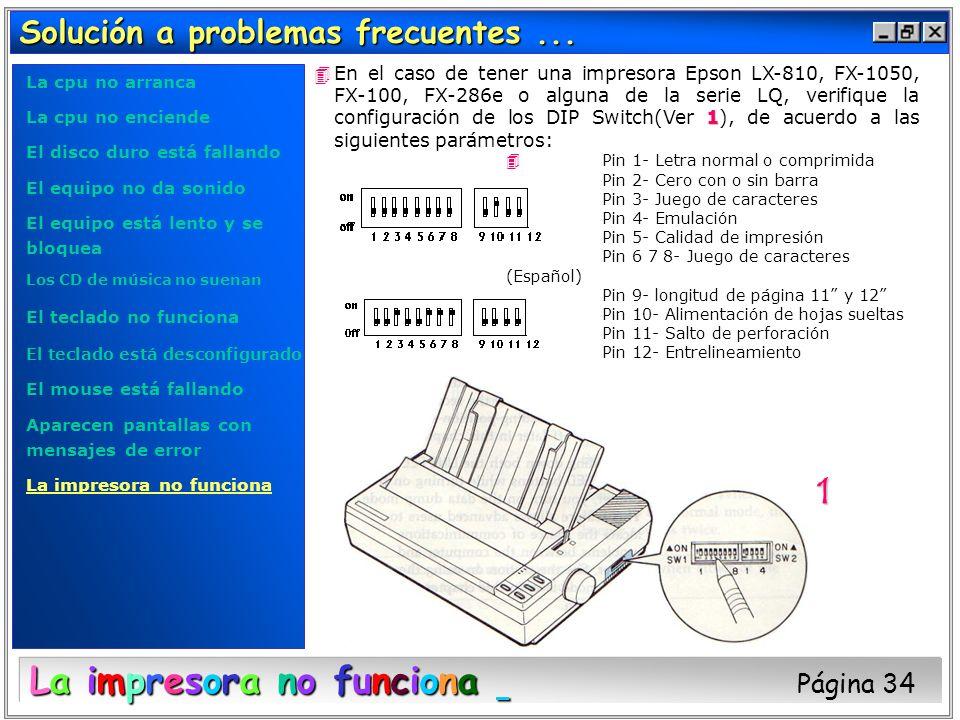 Solución a problemas frecuentes... 1 4En el caso de tener una impresora Epson LX-810, FX-1050, FX-100, FX-286e o alguna de la serie LQ, verifique la c