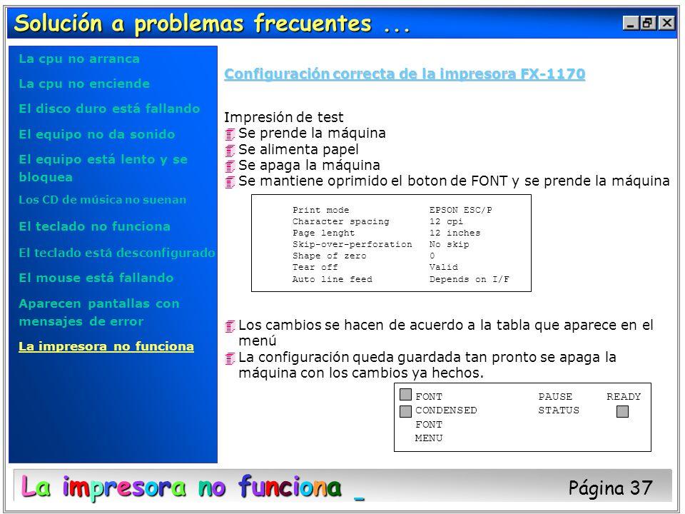 Solución a problemas frecuentes... Configuración correcta de la impresora FX-1170 Impresión de test 4Se prende la máquina 4Se alimenta papel 4Se apaga