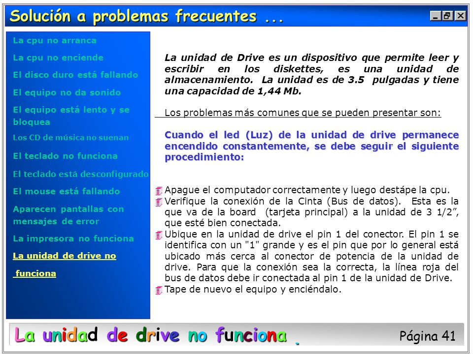 Solución a problemas frecuentes... La unidad de Drive es un dispositivo que permite leer y escribir en los diskettes, es una unidad de almacenamiento.