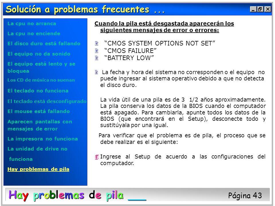 Solución a problemas frecuentes... Cuando la pila está desgastada aparecerán los siguientes mensajes de error o errores: 2 CMOS SYSTEM OPTIONS NOT SET