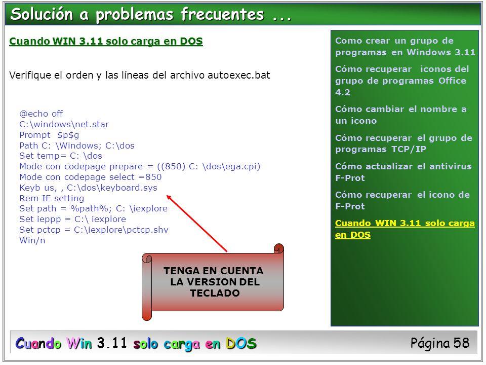 Cuando WIN 3.11 solo carga en DOS Verifique el orden y las líneas del archivo autoexec.bat @echo off C:\windows\net.star Prompt $p$g Path C: \Windows;