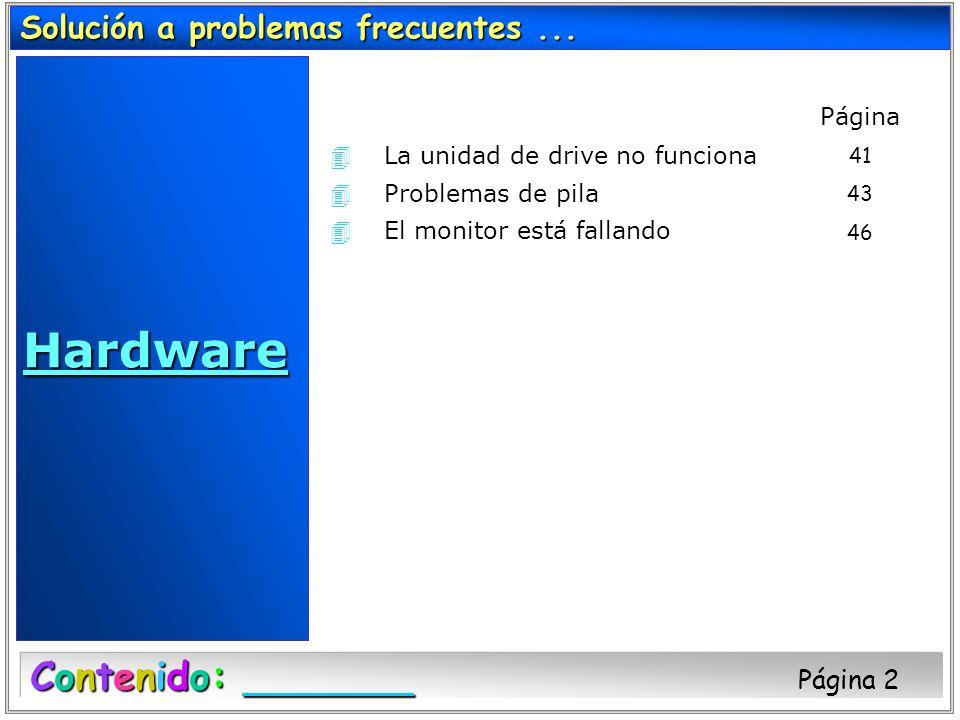 4La unidad de drive no funciona 4Problemas de pila 4El monitor está fallando Solución a problemas frecuentes... Hardware Contenido: Contenido: Página
