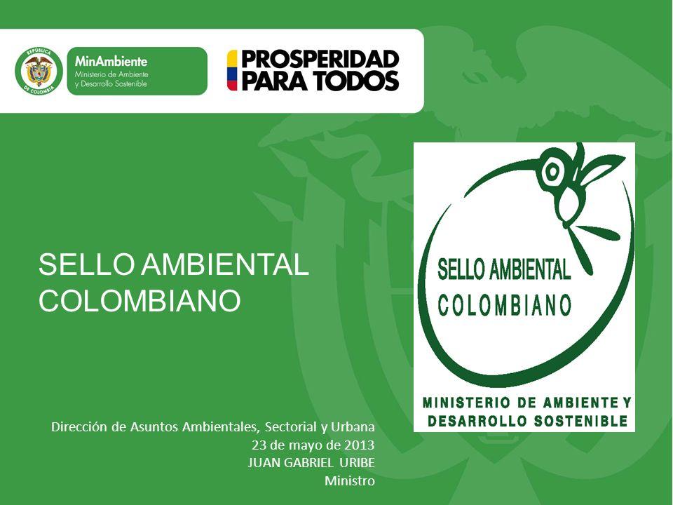 Título Subtítulo o texto necesario Dirección de Asuntos Ambientales, Sectorial y Urbana 23 de mayo de 2013 JUAN GABRIEL URIBE Ministro SELLO AMBIENTAL