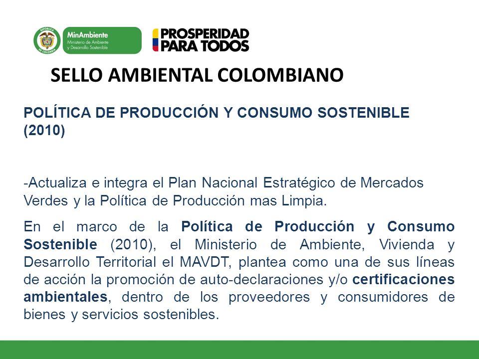 SELLO AMBIENTAL COLOMBIANO POLÍTICA DE PRODUCCIÓN Y CONSUMO SOSTENIBLE (2010) -Actualiza e integra el Plan Nacional Estratégico de Mercados Verdes y l