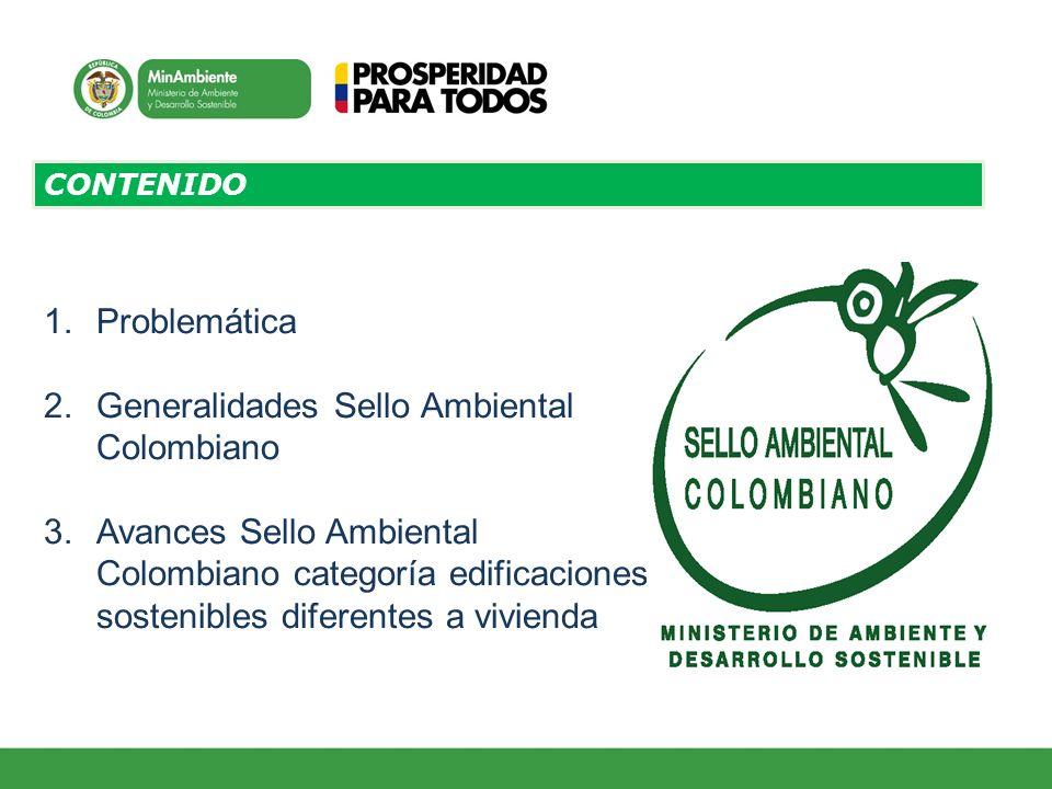 CONTENIDO 1.Problemática 2.Generalidades Sello Ambiental Colombiano 3.Avances Sello Ambiental Colombiano categoría edificaciones sostenibles diferente