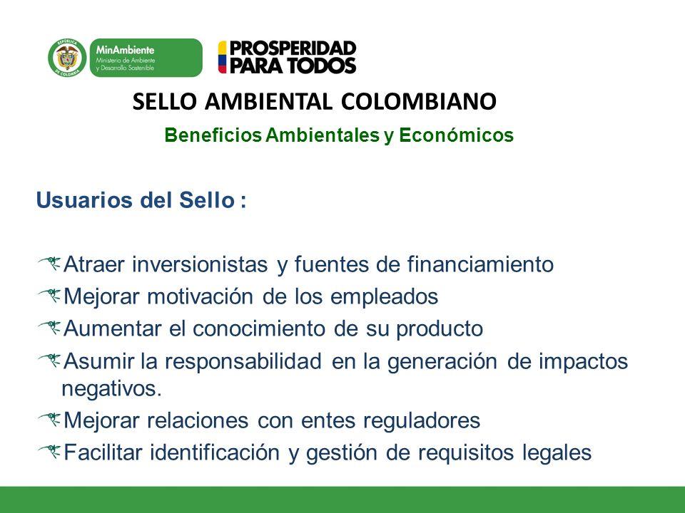 SELLO AMBIENTAL COLOMBIANO Beneficios Ambientales y Económicos Usuarios del Sello : Atraer inversionistas y fuentes de financiamiento Mejorar motivaci