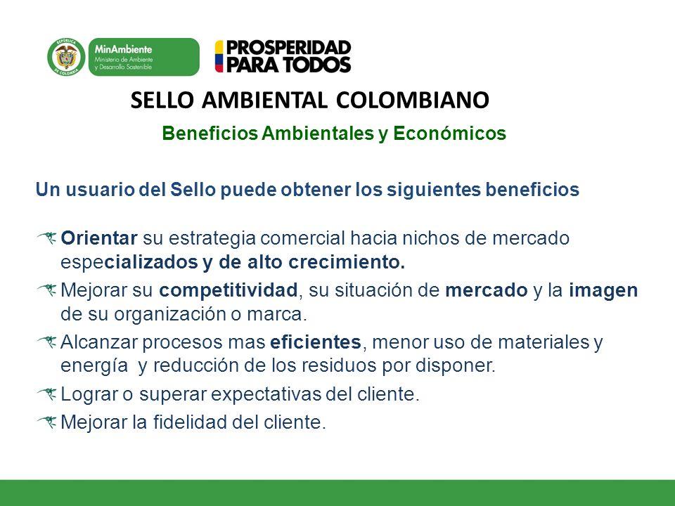 SELLO AMBIENTAL COLOMBIANO Beneficios Ambientales y Económicos Un usuario del Sello puede obtener los siguientes beneficios Orientar su estrategia com