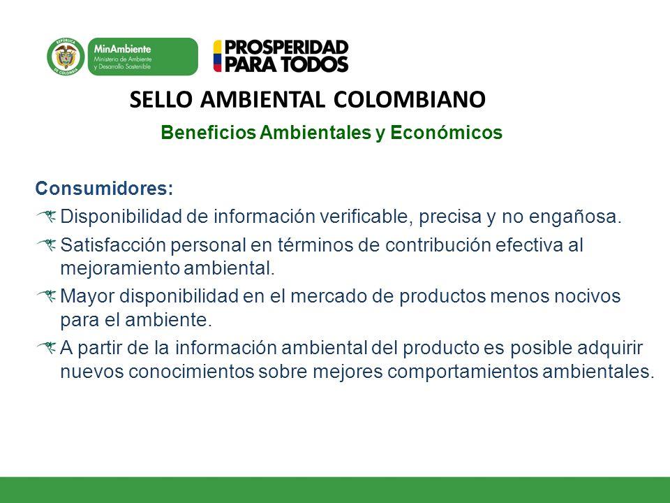 SELLO AMBIENTAL COLOMBIANO Beneficios Ambientales y Económicos Consumidores: Disponibilidad de información verificable, precisa y no engañosa. Satisfa