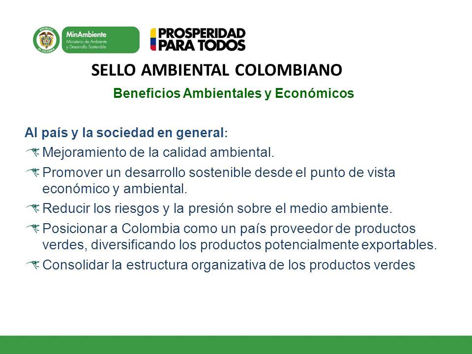 SELLO AMBIENTAL COLOMBIANO Beneficios Ambientales y Económicos Al país y la sociedad en general : Mejoramiento de la calidad ambiental. Promover un de