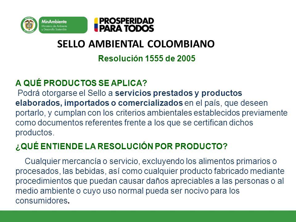 SELLO AMBIENTAL COLOMBIANO Resolución 1555 de 2005 A QUÉ PRODUCTOS SE APLICA? Podrá otorgarse el Sello a servicios prestados y productos elaborados, i