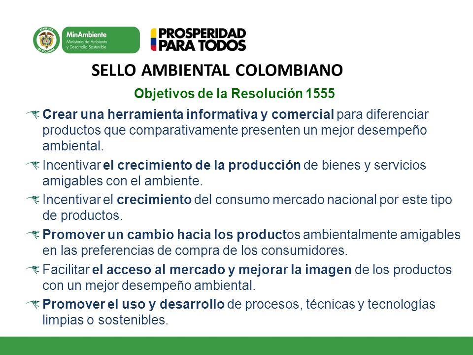 SELLO AMBIENTAL COLOMBIANO Objetivos de la Resolución 1555 Crear una herramienta informativa y comercial para diferenciar productos que comparativamen