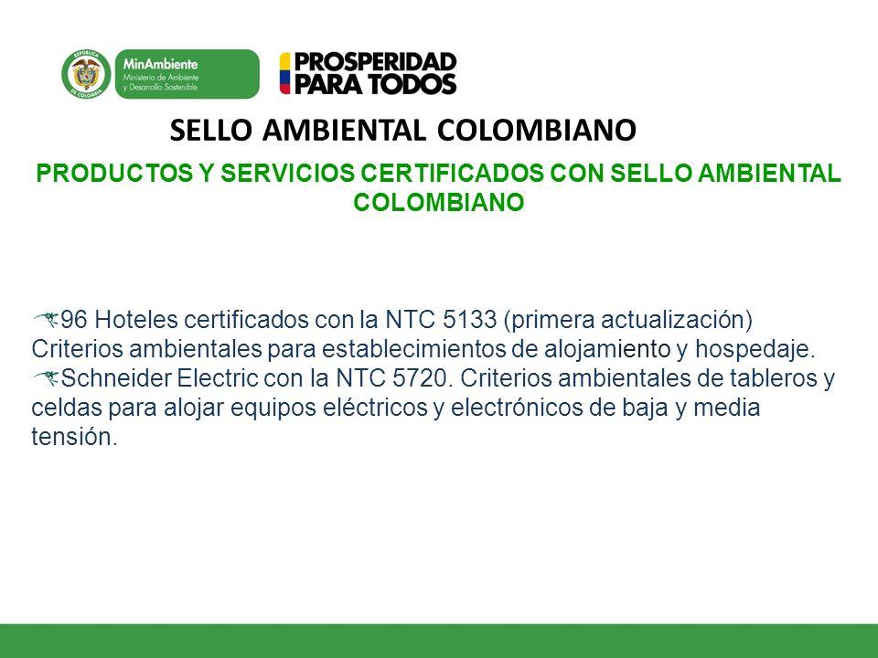 SELLO AMBIENTAL COLOMBIANO PRODUCTOS Y SERVICIOS CERTIFICADOS CON SELLO AMBIENTAL COLOMBIANO 96 Hoteles certificados con la NTC 5133 (primera actualiz