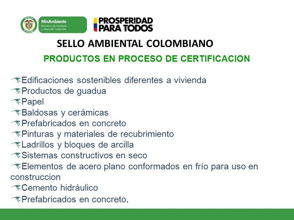 SELLO AMBIENTAL COLOMBIANO PRODUCTOS EN PROCESO DE CERTIFICACION Edificaciones sostenibles diferentes a vivienda Productos de guadua Papel Baldosas y