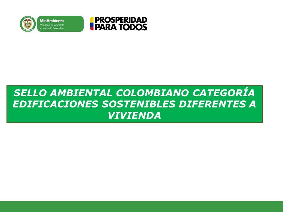 SELLO AMBIENTAL COLOMBIANO CATEGORÍA EDIFICACIONES SOSTENIBLES DIFERENTES A VIVIENDA
