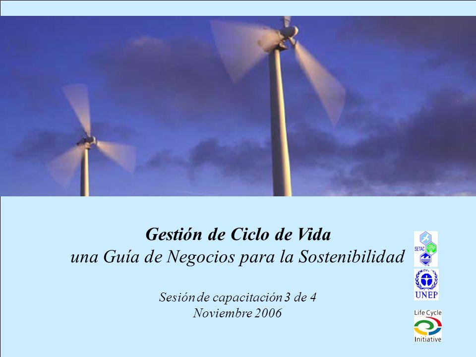 1 Gestión de Ciclo de Vida una Guía de Negocios para la Sostenibilidad Sesión de capacitación 3 de 4 Noviembre 2006