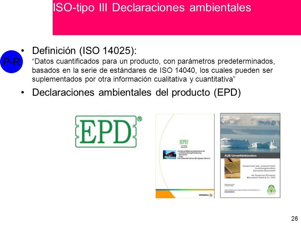 26 Definición (ISO 14025): Datos cuantificados para un producto, con parámetros predeterminados, basados en la serie de estándares de ISO 14040, los cuales pueden ser suplementados por otra información cualitativa y cuantitativa Declaraciones ambientales del producto (EPD) P-R ISO-tipo III Declaraciones ambientales