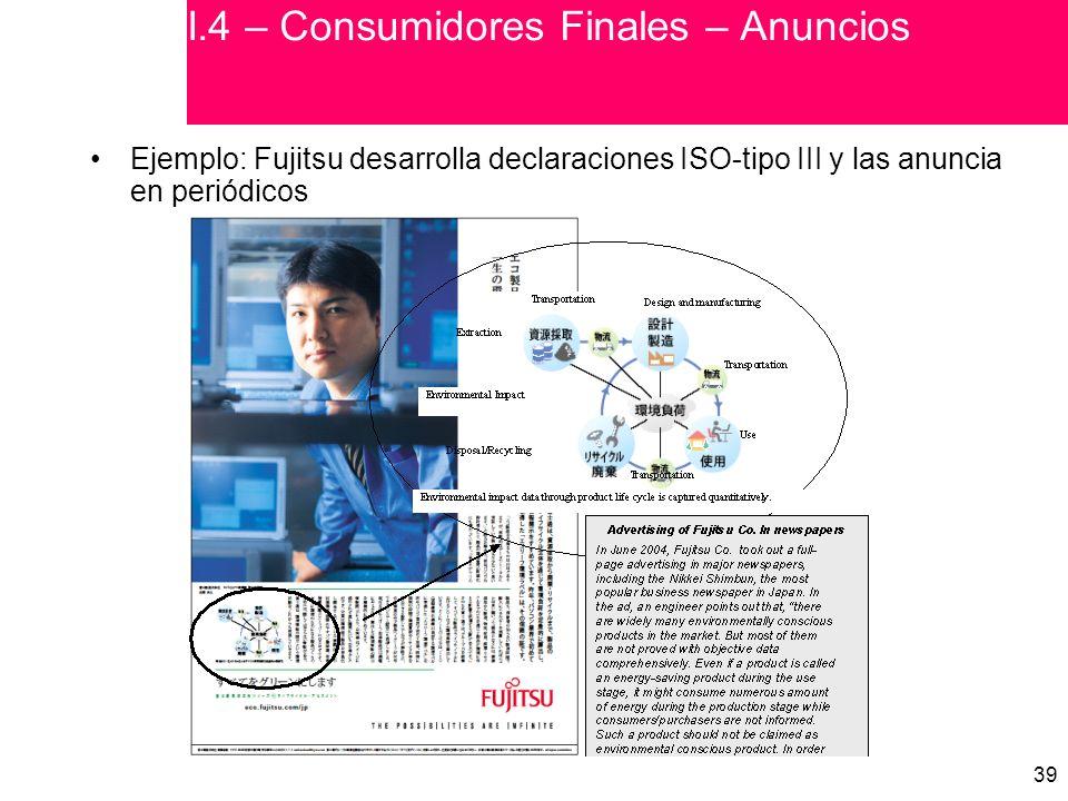 39 Ejemplo: Fujitsu desarrolla declaraciones ISO-tipo III y las anuncia en periódicos I.4 – Consumidores Finales – Anuncios