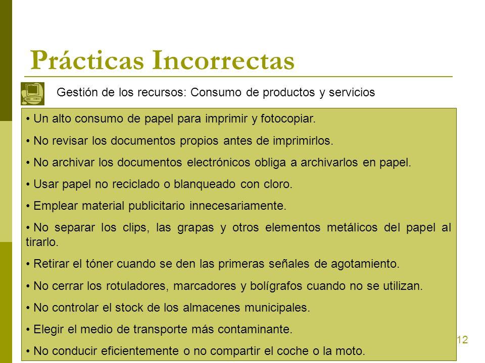 12 Prácticas Incorrectas Gestión de los recursos: Consumo de productos y servicios Un alto consumo de papel para imprimir y fotocopiar. No revisar los