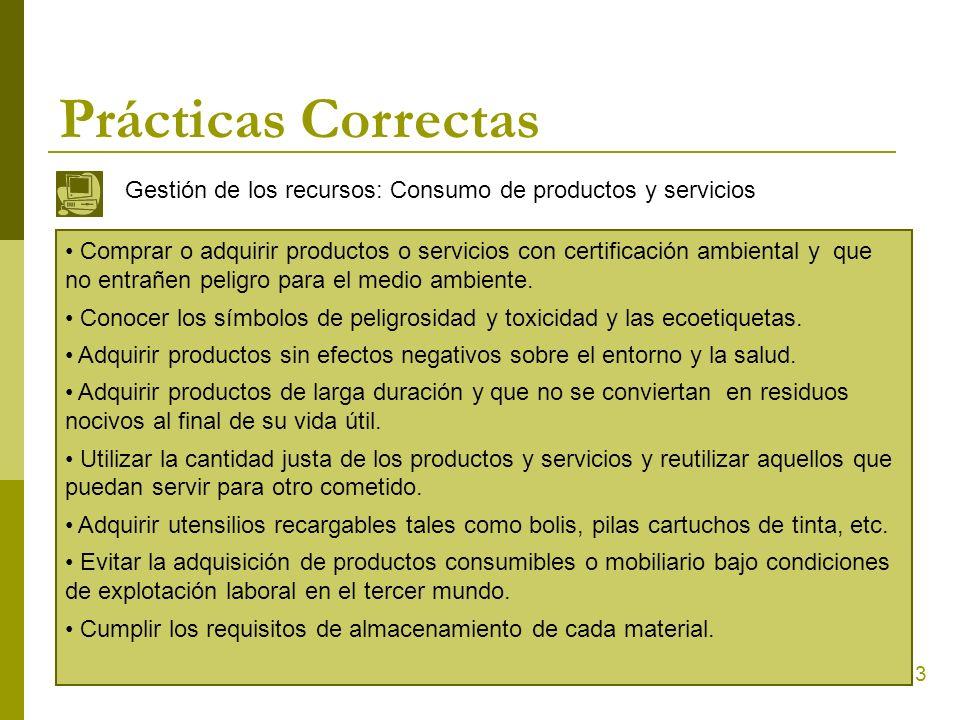 13 Prácticas Correctas Gestión de los recursos: Consumo de productos y servicios Comprar o adquirir productos o servicios con certificación ambiental