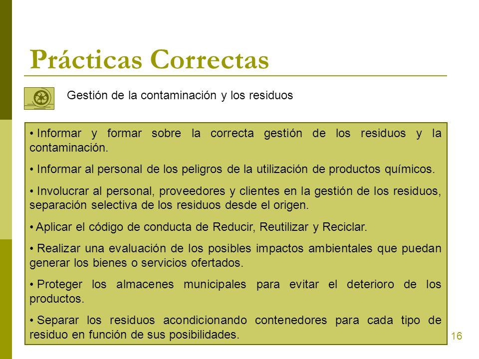 16 Prácticas Correctas Gestión de la contaminación y los residuos Informar y formar sobre la correcta gestión de los residuos y la contaminación. Info