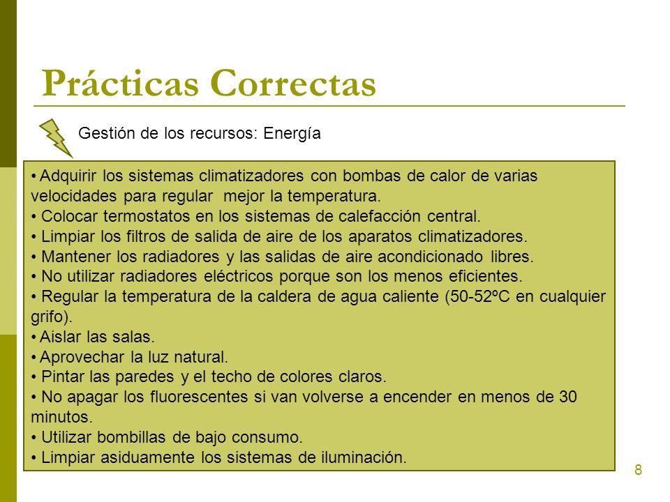 8 Prácticas Correctas Gestión de los recursos: Energía Adquirir los sistemas climatizadores con bombas de calor de varias velocidades para regular mej
