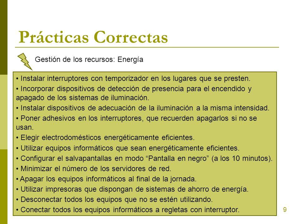 9 Prácticas Correctas Gestión de los recursos: Energía Instalar interruptores con temporizador en los lugares que se presten. Incorporar dispositivos