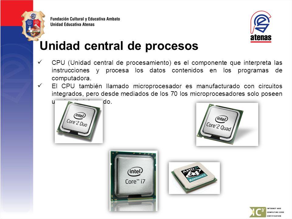 Unidad central de procesos CPU (Unidad central de procesamiento) es el componente que interpreta las instrucciones y procesa los datos contenidos en l