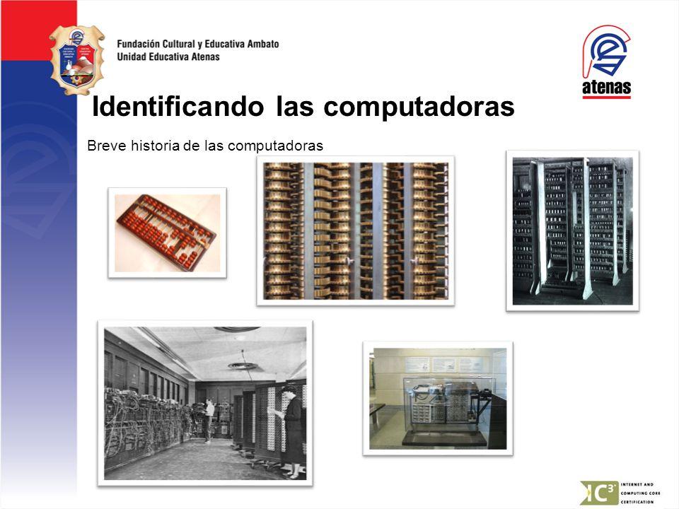Identificando las computadoras Breve historia de las computadoras