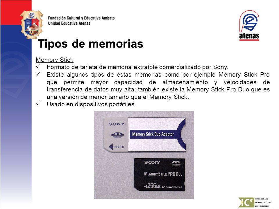 Tipos de memorias Memory Stick Formato de tarjeta de memoria extraíble comercializado por Sony. Existe algunos tipos de estas memorias como por ejempl