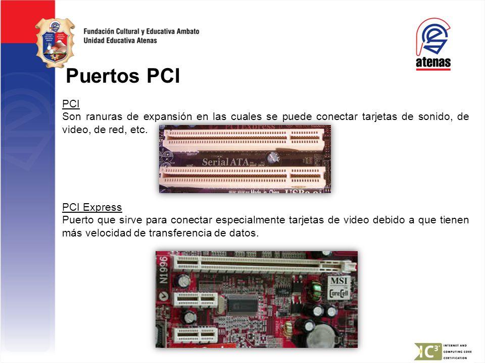Puertos PCI PCI Son ranuras de expansión en las cuales se puede conectar tarjetas de sonido, de video, de red, etc. PCI Express Puerto que sirve para