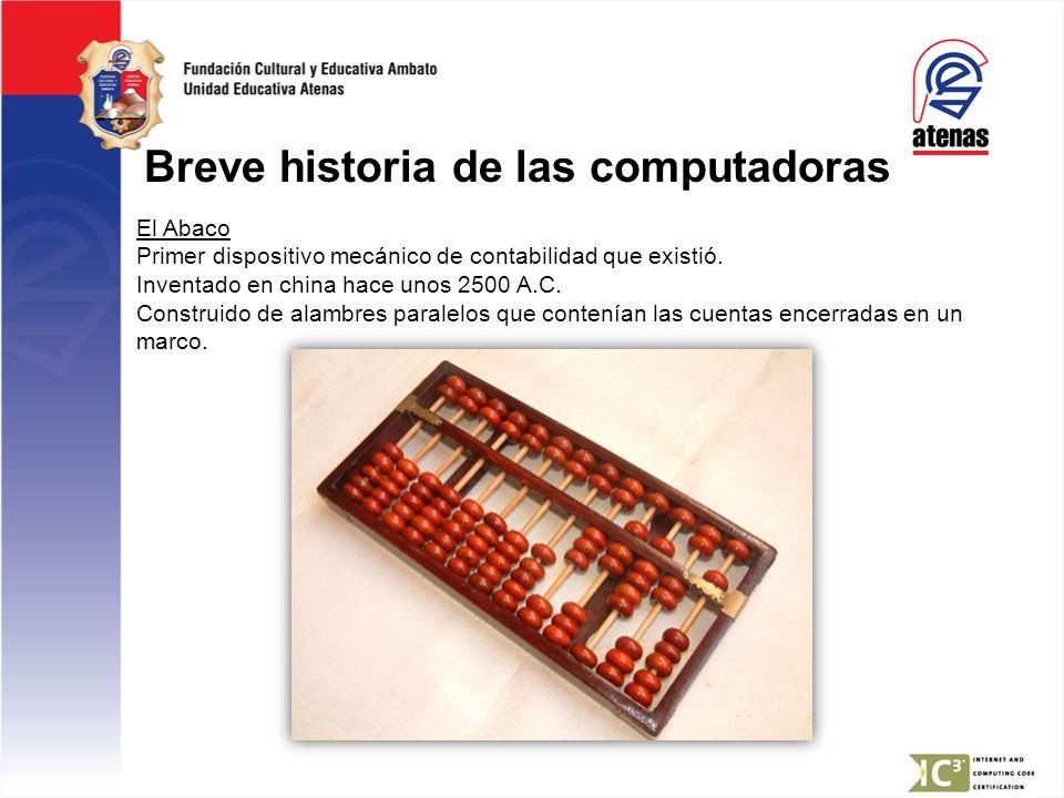 El Abaco Primer dispositivo mecánico de contabilidad que existió. Inventado en china hace unos 2500 A.C. Construido de alambres paralelos que contenía