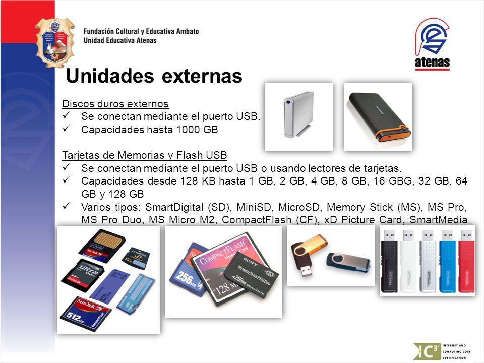 Unidades externas Discos duros externos Se conectan mediante el puerto USB. Capacidades hasta 1000 GB Tarjetas de Memorias y Flash USB Se conectan med