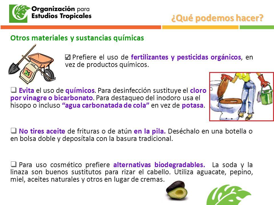 Prefiere el uso de fertilizantes y pesticidas orgánicos, en vez de productos químicos. Evita el uso de químicos. Para desinfección sustituye el cloro