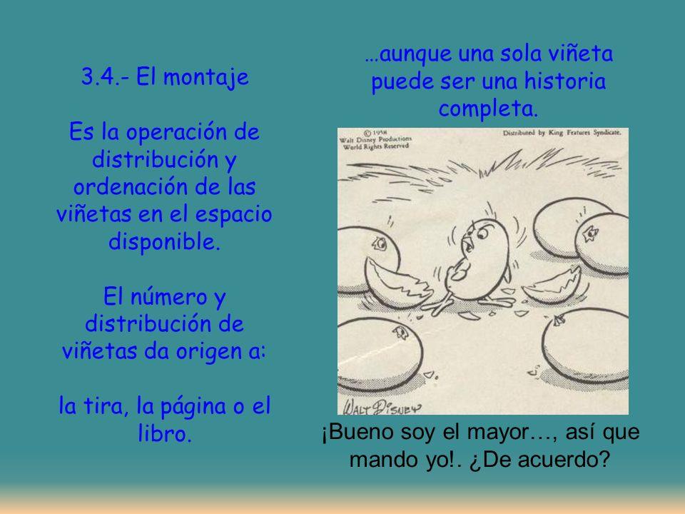 3.4.- El montaje Es la operación de distribución y ordenación de las viñetas en el espacio disponible.