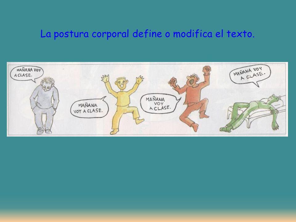 La postura corporal define o modifica el texto.