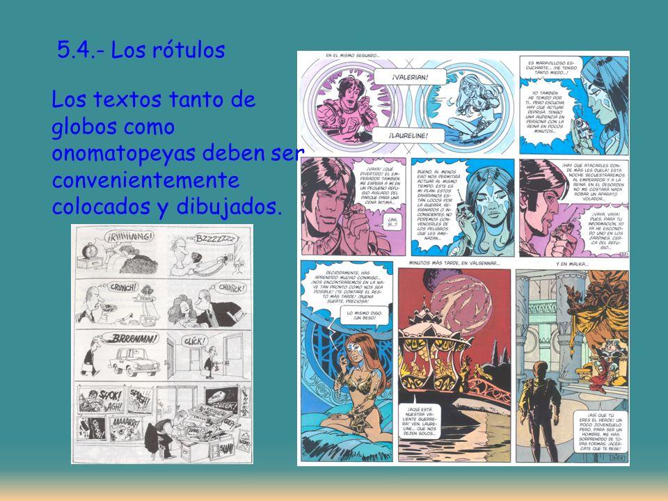 5.4.- Los rótulos Los textos tanto de globos como onomatopeyas deben ser convenientemente colocados y dibujados.