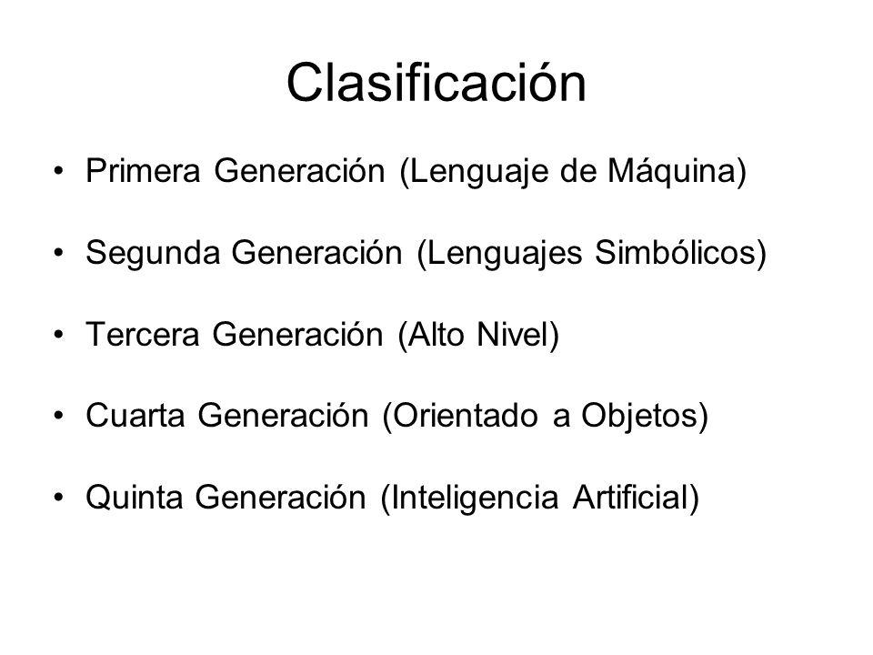 Clasificación Primera Generación (Lenguaje de Máquina) Segunda Generación (Lenguajes Simbólicos) Tercera Generación (Alto Nivel) Cuarta Generación (Or