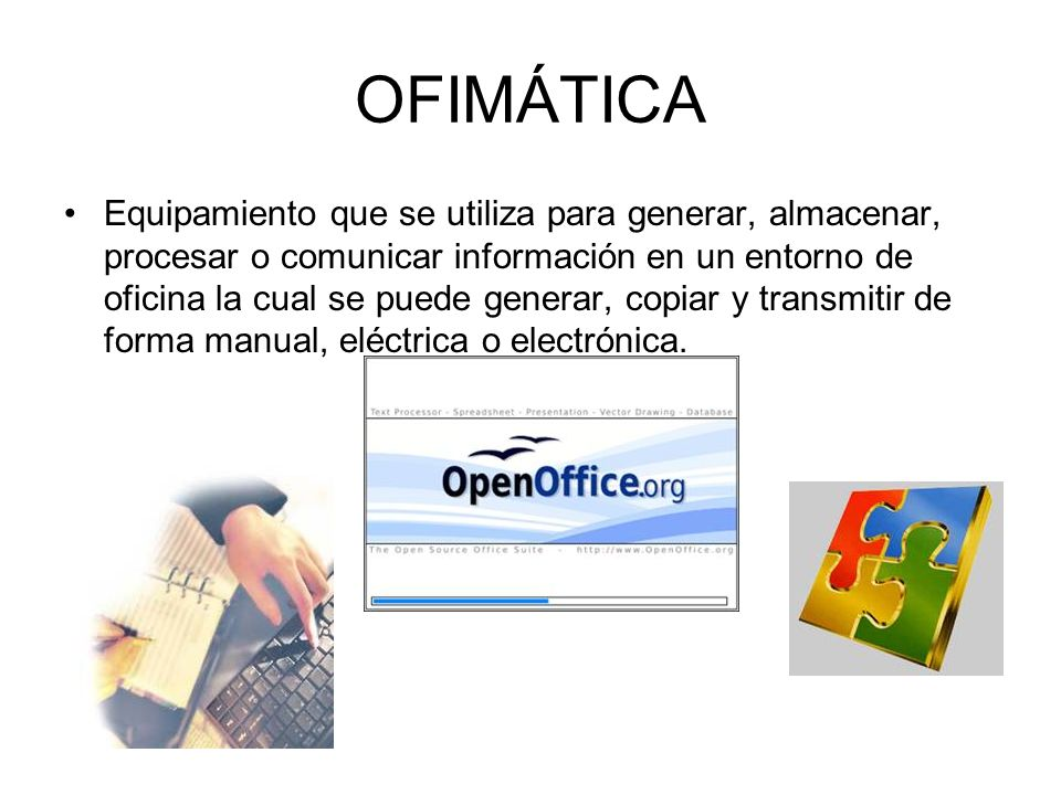 OFIMÁTICA Equipamiento que se utiliza para generar, almacenar, procesar o comunicar información en un entorno de oficina la cual se puede generar, cop