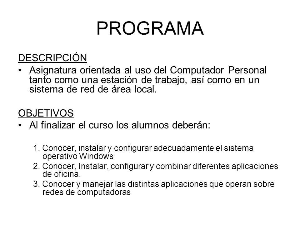PROGRAMA DESCRIPCIÓN Asignatura orientada al uso del Computador Personal tanto como una estación de trabajo, así como en un sistema de red de área loc