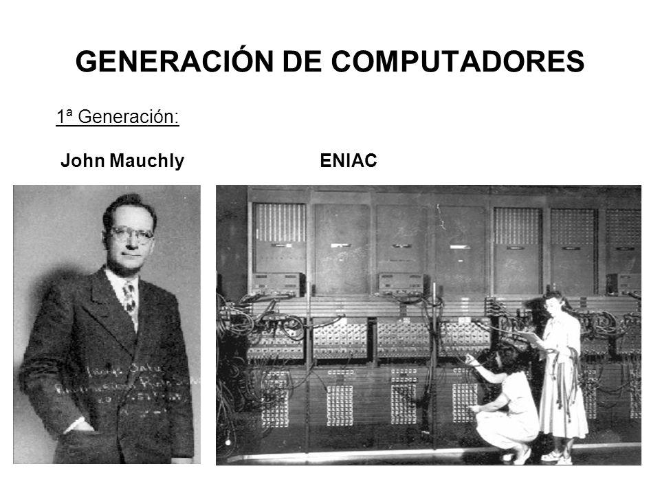 GENERACIÓN DE COMPUTADORES 1ª Generación: John MauchlyENIAC