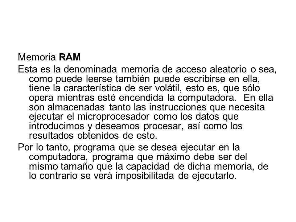 Memoria RAM Esta es la denominada memoria de acceso aleatorio o sea, como puede leerse también puede escribirse en ella, tiene la característica de se