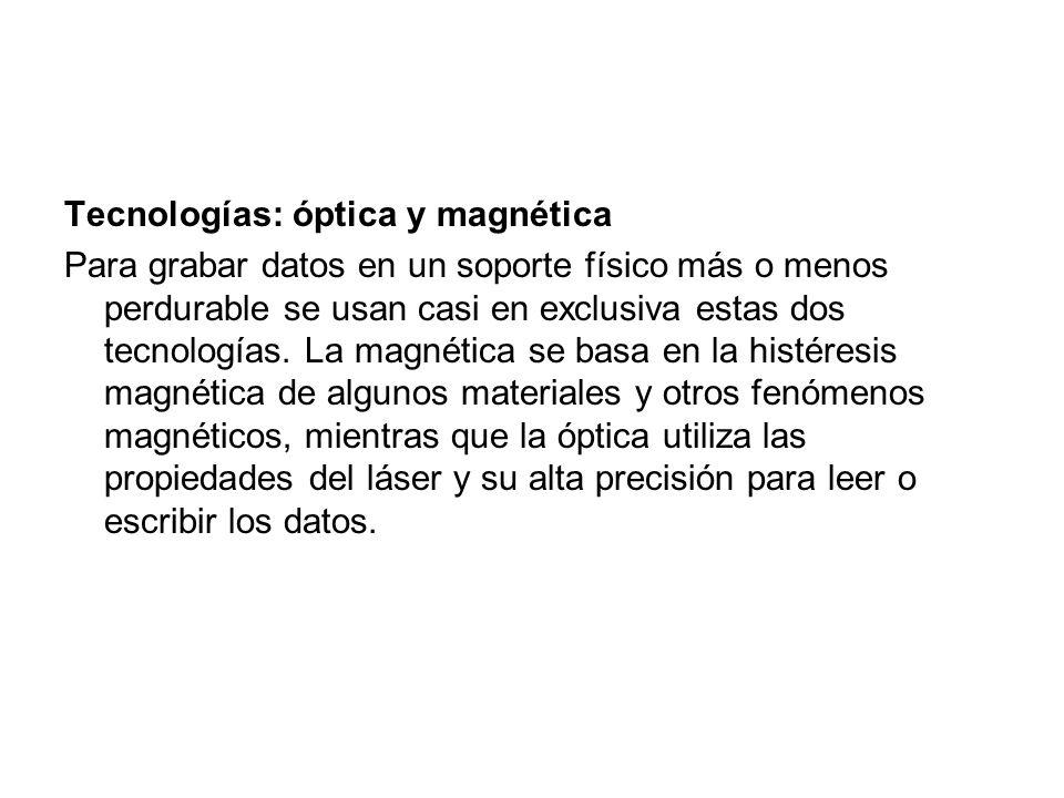 Tecnologías: óptica y magnética Para grabar datos en un soporte físico más o menos perdurable se usan casi en exclusiva estas dos tecnologías. La magn