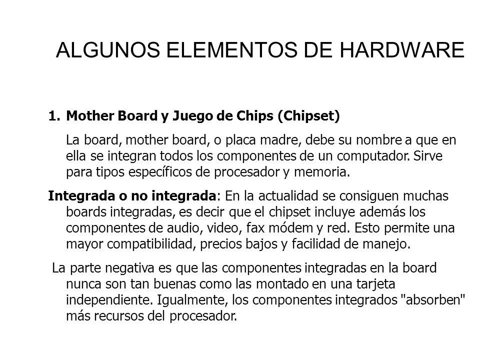 ALGUNOS ELEMENTOS DE HARDWARE 1.Mother Board y Juego de Chips (Chipset) La board, mother board, o placa madre, debe su nombre a que en ella se integra