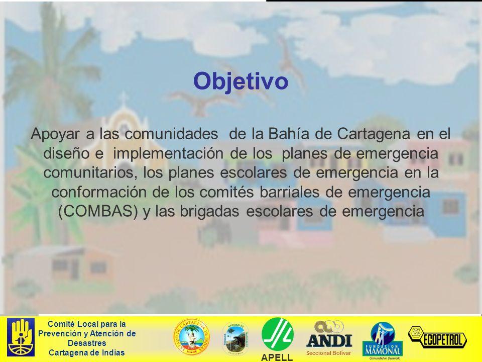 Objetivo Apoyar a las comunidades de la Bahía de Cartagena en el diseño e implementación de los planes de emergencia comunitarios, los planes escolare