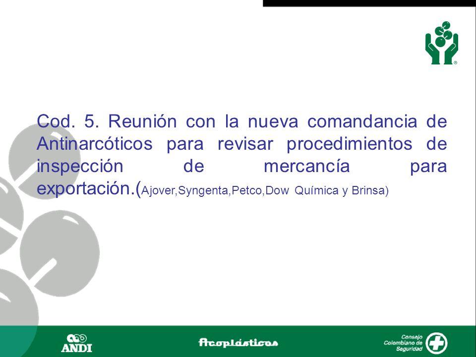 Cod. 5. Reunión con la nueva comandancia de Antinarcóticos para revisar procedimientos de inspección de mercancía para exportación.( Ajover,Syngenta,P