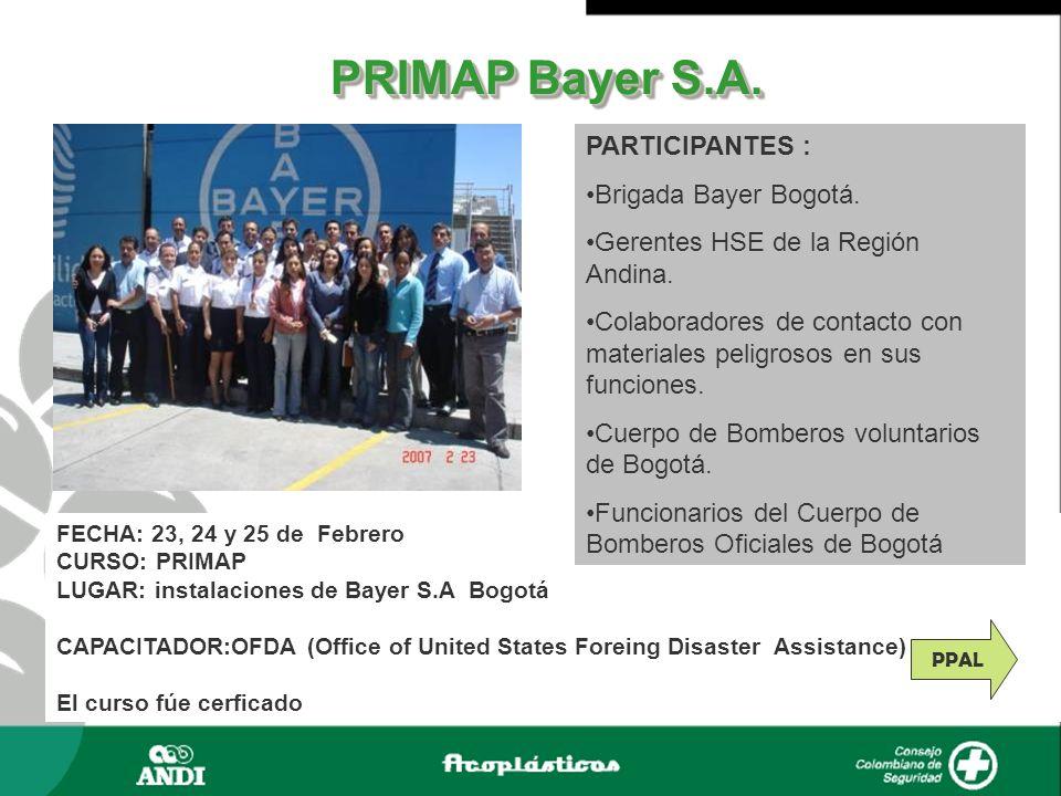 PRIMAP Bayer S.A. FECHA: 23, 24 y 25 de Febrero CURSO: PRIMAP LUGAR: instalaciones de Bayer S.A Bogotá CAPACITADOR:OFDA (Office of United States Forei