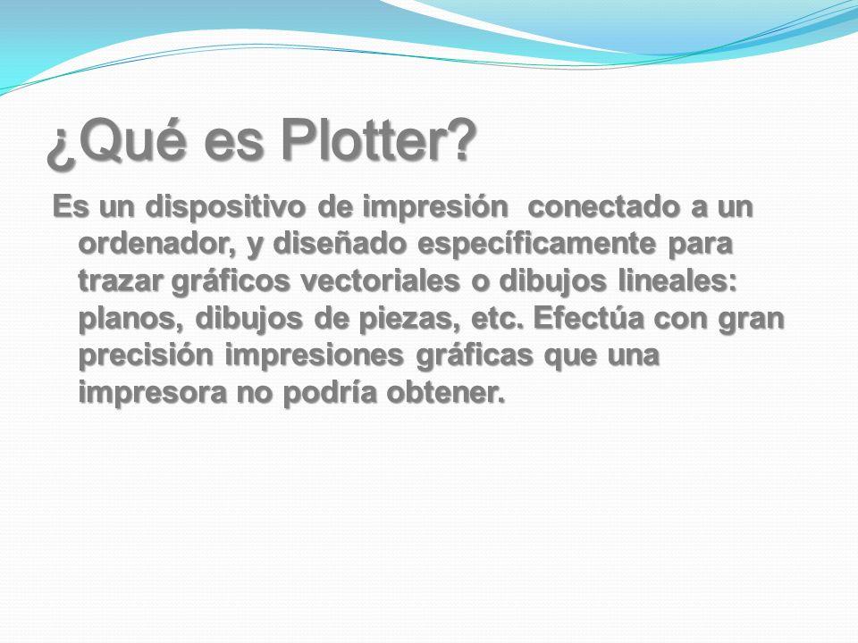 ¿Qué es Plotter? Es un dispositivo de impresión conectado a un ordenador, y diseñado específicamente para trazar gráficos vectoriales o dibujos lineal