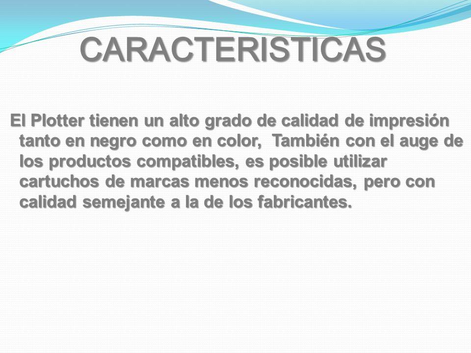 CARACTERISTICAS El Plotter tienen un alto grado de calidad de impresión tanto en negro como en color, También con el auge de los productos compatibles