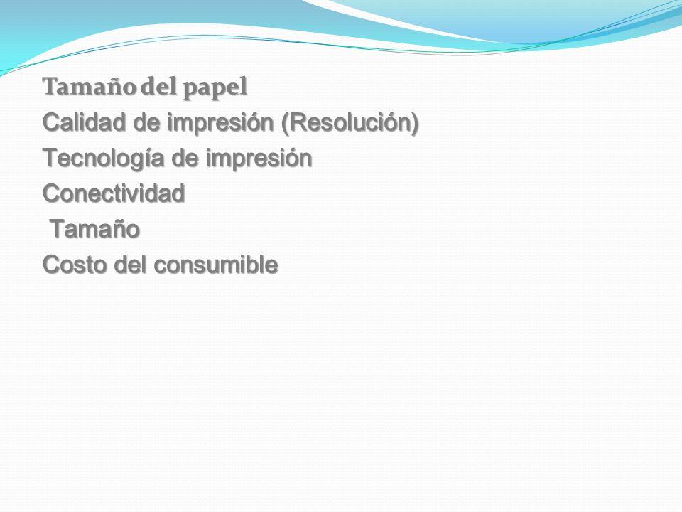 Tamaño del papel Calidad de impresión (Resolución) Tecnología de impresión Conectividad Tamaño Costo del consumible
