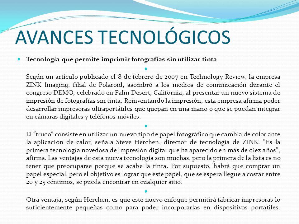 AVANCES TECNOLÓGICOS Tecnología que permite imprimir fotografías sin utilizar tinta Según un artículo publicado el 8 de febrero de 2007 en Technology